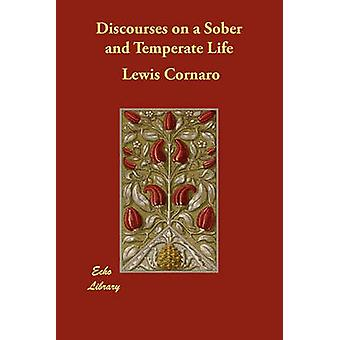 Discourses on a Sober and Temperate Life by Cornaro & Lewis