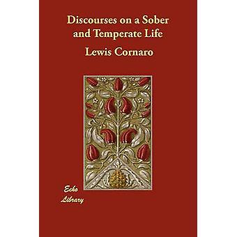 Diskurse über eine nüchterne und gemäßigten Leben von Cornaro & Lewis