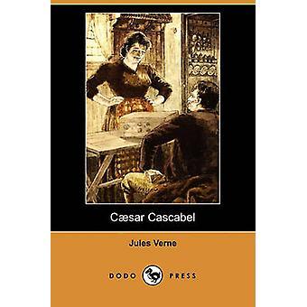 César Cascabel Dodo Press par Verne & Jules
