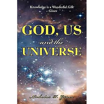God Us and the Universe The beginning of the creation of God by Ginex & Nicholas P.