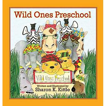 Wild Ones Preschool by Kittle & Sharon K.