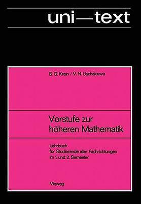 Vorstufe zur hheren Mathematik  Lehrbuch fr Studierende aller Fachrichtungen im 1. und 2. Semester by Krejn & Selim G.