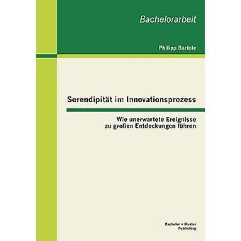 Serendipitat Im Innovationsprozess Wie Unerwartete Ereignisse Zu Grossen Entdeckungen Fuhren door Bartole & Philipp