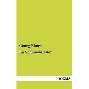 Im Schmiedefeuer by Ebers & Georg