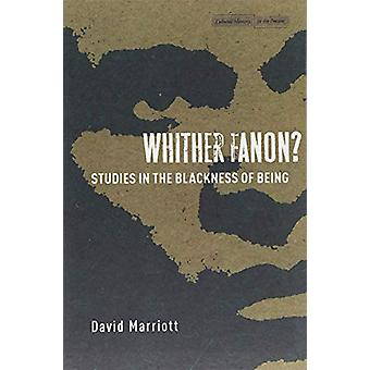 Whither Fanon? - Studies in the Blackness of Being by Whither Fanon? -