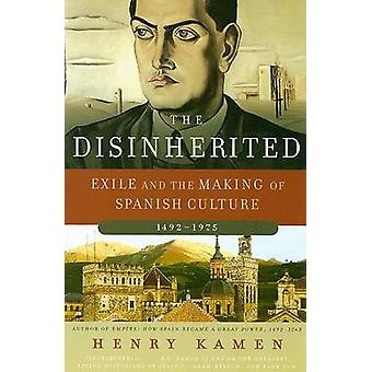 The Disinherited - Exile and the Making of Spanish Culture - 1492-1975