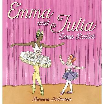 Emma and Julia Love Ballet by Barbara McClintock - 9780439894012 Book