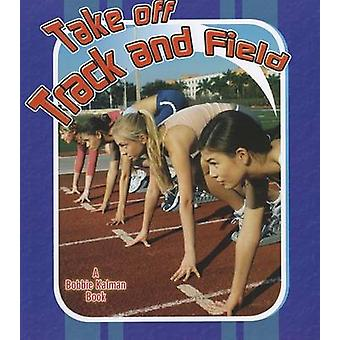 Take Off Track and Field by Robin Johnson - 9780778731818 Book