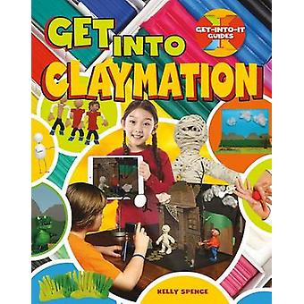Get Into Claymation by Kelly Spence - 9780778734000 Book