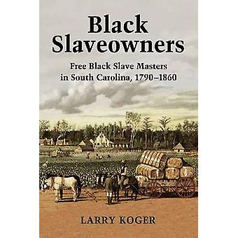 Black Slaveowners - Free Black Slave Masters in South Carolina - 1790-
