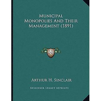 Municipal Monopolies and Their Management (1891) by Arthur H Sinclair