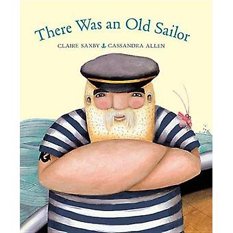 There Was an Old Sailor by Claire Saxby - Cassandra Allen - 978177138