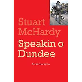 Speakin O Dundee - Tales Lang Tellt Aroun the Toun by Stuart McHardy -