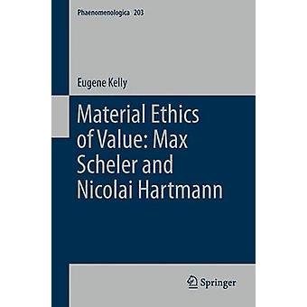 Material Ethics of Value Max Scheler and Nicolai Hartmann by Kelly & E.