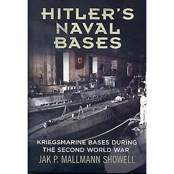 Hitler's Naval Bases: Kriegsmarine Bases During the Second World War (Hardcover) by Showell Jak P. Mallmann