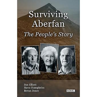 Surviving Aberfan: The People'S Story by Elliott Sue Humphries Steve Jones Bevan