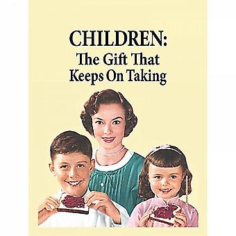 Children: The Gift That Keeps On Taking Funny Small Steel Sign 210Mm X 150Mm