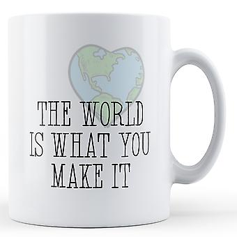 The World Is What You Make It - Printed Mug