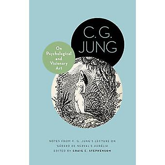 On Psychological and Visionary Art - Notes from C. G. Jung's Lecture o