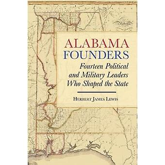 Alabama Founders - Fourteen Political and Military Leaders Who Shaped