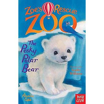 Zoe's Rescue Zoo - The Pesky Polar Bear by Amelia Cobb - Sophy William