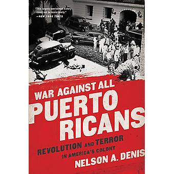 War Against All Puerto Ricans - Revolution and Terror in America's Col
