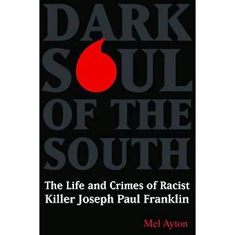 Dark Soul of the South - The Life and Crimes of Racist Killer Joseph P