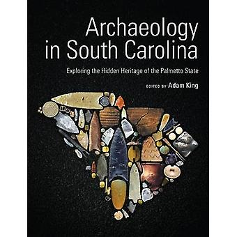 Archaeology in South Carolina - Exploring the Hidden Heritage of the P