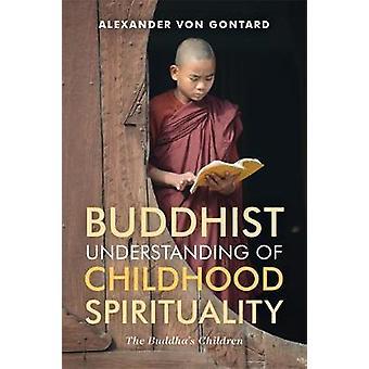 The Buddha's Children - Buddhism and Childhood Spirituality by Alexand