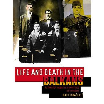 Life and Death in the Balkans - A Family Saga in a Century of Conflict