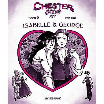 Chester 5000-XYV - Isabelle & George - Book 2 by Jess Fink - Jess Fink