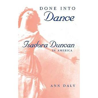 Done into Dance - Isadora Duncan in America by Ann Daly - 978025332924