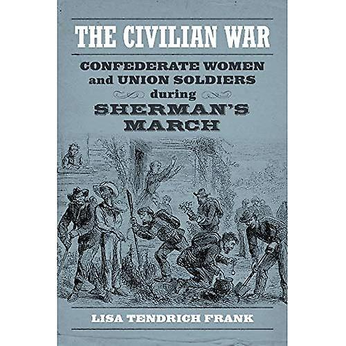 The Civilian War  Confederate femmes and Union Soldiers During Sherhomme&s March (Conflicting Worlds  New Dimensions...