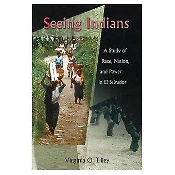 Seeing Indians: A Study of Race, Nation, and Power in El Salvador