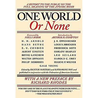 Un monde ou rien: un rapport Public sur la pleine signification de la bombe atomique