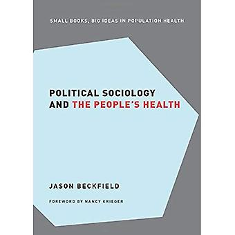 Political Sociology and the� People's Health (Small Books, Big Ideas in Population Health)