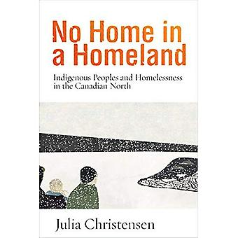 No Home in a Homeland: Indigenous Peoples and Homelessness in the Canadian North