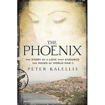 The Phoenix: The Story of a Love That Endured the Winds of World War II