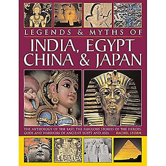 Legends & Myths of India, Egypt, China & Japan: The Mythology of the East: The� Fabulous Stories of the Heroes, Gods and Warriors of Ancient Egypt and Asia