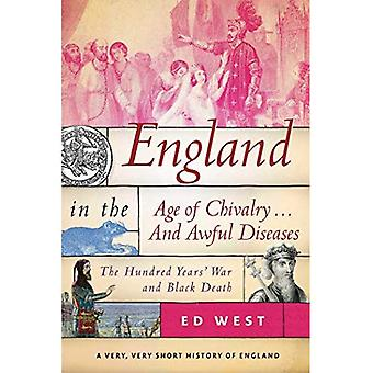 England in the Age of Chivalry . . . and Awful Diseases: The Hundred Years' War and Black Death