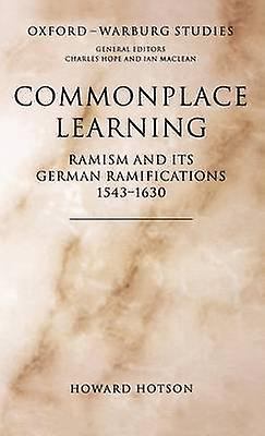 Commonplace Learning Ramism and Its Gerhomme Ramifications 15431630 by Hotson & Howard