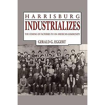 Harrisburg industrialise la venue des usines à une communauté américaine par Eggert & G. Gerald