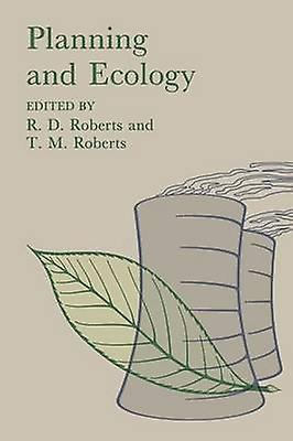 Planning and Ecology by Roberts & R. D.