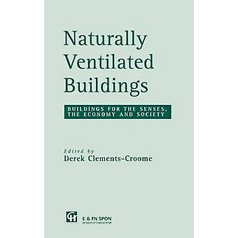 Naturally Ventilated Buildings Building for the Senses the Economy and Society by ClementsCroome & Derek