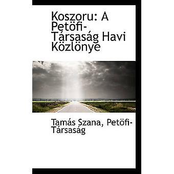 Koszoru A PetfiTrsasg Havi Kzlnye by PetfiTrsasg & Tams Szana