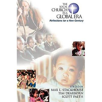 The Local Church in a Global Era Reflections for a New Century by Stackhouse & Max L.