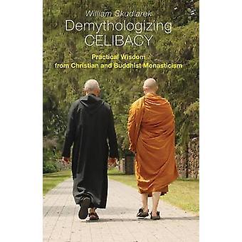 Demythologizing celibat praktisk visdom från Christian och buddhistiska klosterväsendet av Skudlarek & William
