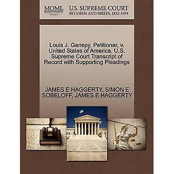 Louis J. Gariepy Petitioner v. United States of America. U.S. Supreme Court Transcript of Record with Supporting Pleadings by HAGGERTY & JAMES E