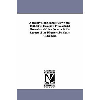 A History of the Bank of New York 17841884 Compiled from Official Records and Other Sources at the Request of the Directors by Henry W. Domett. by Domett & Henry Williams