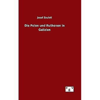 Dø Polen und Ruthenen i Galizien av Szuisti & Josef